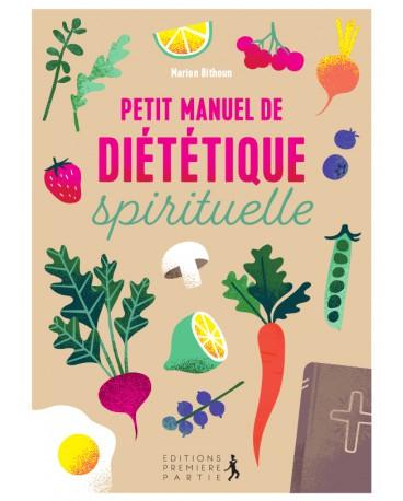 PETIT MANUEL DE DIETETIQUE SPIRITUELLE