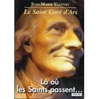 LÀ OU LES SAINTS PASSENT… - le Saint Curé d'Ars