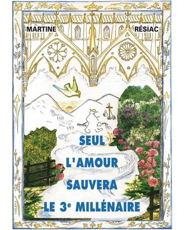SEUL L 'AMOUR SAUVERA LE 3e MILLÉNAIRE