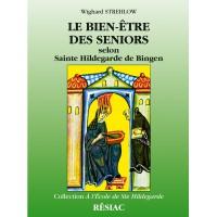 BIEN-ÊTRE DES SENIORS (LE) selon sainte Hildegarde de Bingen
