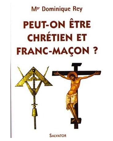 PEUT-ON ETRE CHRÉTIEN ET FRANC-MACON ?