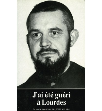 J'AI ÉTÉ GUÉRI À LOURDES