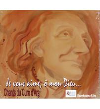 JE VOUS AIME O MON DIEU... CHANTS DU CURE D ARS