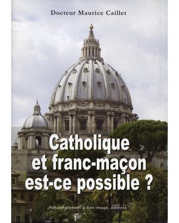 CATHOLIQUE ET FRANC-MAÇON, EST-CE POSSIBLE ?
