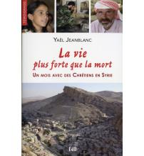 VIE PLUS FORTE QUE LA MORT (LA) Un mois avec des chrétiens en Syrie