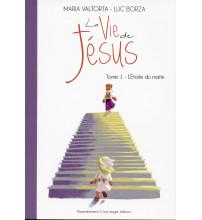 Maria Valtorta : LA VIE DE JÉSUS - Tome 1 : L'étoile du matin
