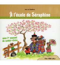 À L'ÉCOLE DE SÉRAPHINE Mon premier manuel de savoir-vivre